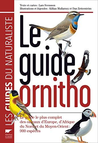 Le guide Ornitho : Le guide le plus complet des oiseaux d'Europe, d'Afrique du Nord et du Moyen-Orient : 900 espces
