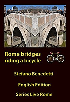 Rome bridges riding a bicycle (Live Rome Book 4) by [Benedetti, Stefano]