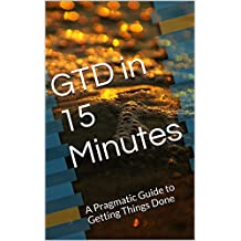 GTD in 15 Minutes: A Pragmatic Guide to Getting Things Done (English Edition)
