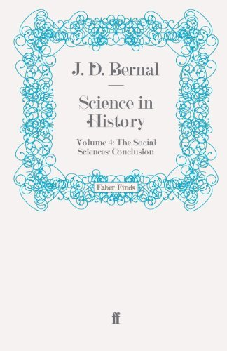 Science in History: Volume 4: The Social Sciences: Conclusion by J. D. Bernal (2011-05-09)
