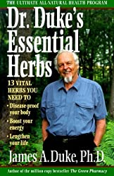 Dr. Duke's Essential Herbs: 13 Vital Herbs You Need to Disease-Proof Your Body, Boost Your Energy, Lengthen Your Life by James A. Duke (1999-11-01)