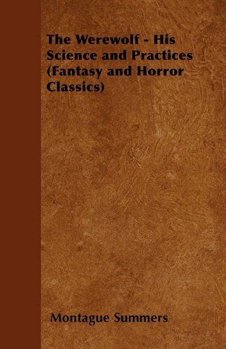 The Werewolf - His Science and Practices (Fantasy and Horror Classics) Cover Image