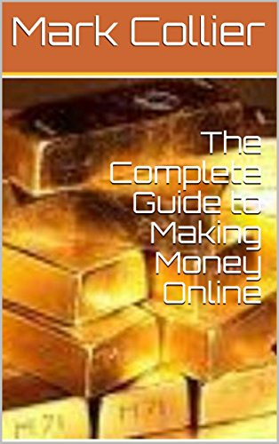 The Complete Guide to Making Money Online (English Edition)
