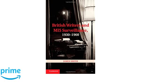 British Writers and MI5 Surveillance, 1930-1960