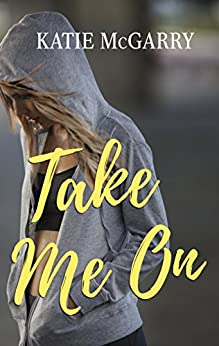 Take Me On: A Coming of Age YA Romance (Pushing the Limits)