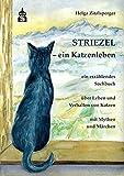 Striezel - ein Katzenleben: ein erzählendes Sachbuch über Leben und Verhalten von Katzen mit Mythen und Märchen