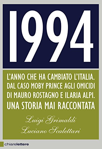 1994: L'anno che ha cambiato l'Italia. Dal caso Moby Prince agli omicidi di Mauro Rostagno e Ilaria Alpi. Una storia mai raccontata