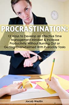 Procrastination: 13 Ways to Develop An Effective Time Management Mindset & Increase Productivity without Burning Out Or Getting Overwhelmed With Everyday Tasks (English Edition) par [Westlin, Jacob]