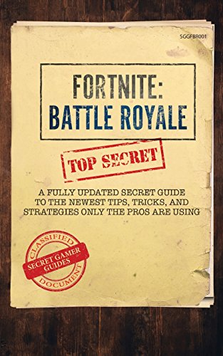 fortnite-battle-royale-a-fully-updated-secret-guide-to-the-newest-tips-tricks-and-strategies-only-th