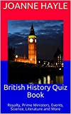 British History Quiz Book: Royalty, Prime Ministers, Events, Science, Literature and More (BH Book 1)