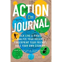 Nat Geo Action Journal: Talk Like a Pirate, Analyze Your Dreams, Fingerprint Your Friends, Rule Your Own Country, and Other Wild Things to Do to Be Yourself (Activity Books)