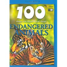 Endangered Animals (100 Things You Should Know About...): Written by Steve Parker, 2008 Edition, Publisher: Miles Kelly Publishing Ltd [Hardcover]