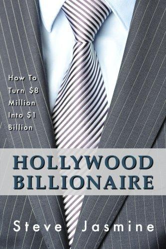Hollywood Billionaire: How To Turn $8 Million Into $1 Billion by Mr Steve Jasmine (2014-07-03)