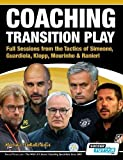 Coaching Transition Play - Full Sessions from the Tactics of Simeone, Guardiola, Klopp, Mourinho & Ranieri