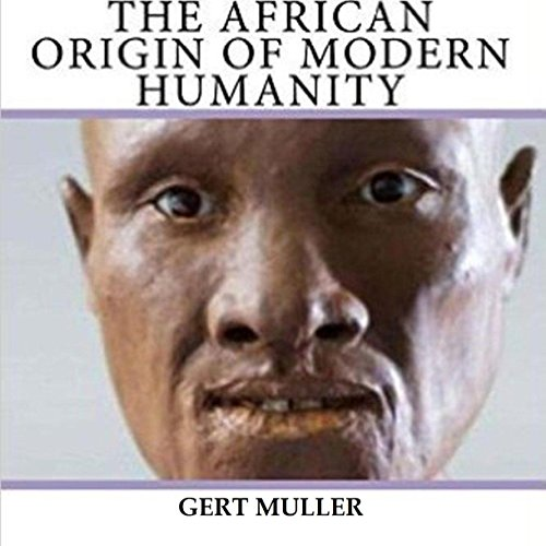 The African Origin of Modern Humanity - Gert Muller - Unabridged