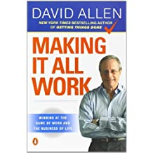 Making It All Work: Winning at the Game of Work and the Business of Life by David Allen (2009-12-29)
