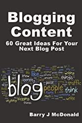 Blogging Content: 60 Great Ideas For Your Next Blog Post by Barry J McDonald (2013-08-01)