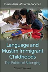 Language and Muslim Immigrant Childhoods: The Politics of Belonging (Wiley Blackwell Studies in Discourse and Culture) by Inmaculada M?a Garc?-a-S??nchez (2014-06-03) Gebundene Ausgabe