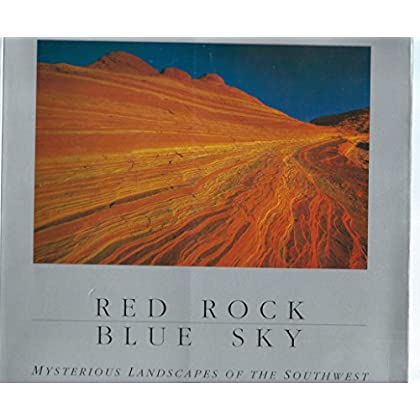 Red Rock Blue Sky: Mysterious Landscapes of the Southwest