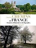 Telecharger Livres Sur les chemins de France Sentiers d histoire et de legende (PDF,EPUB,MOBI) gratuits en Francaise