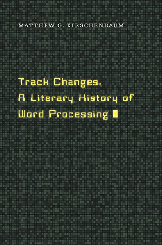 Track Changes: A Literary History of Word Processing (English Edition)