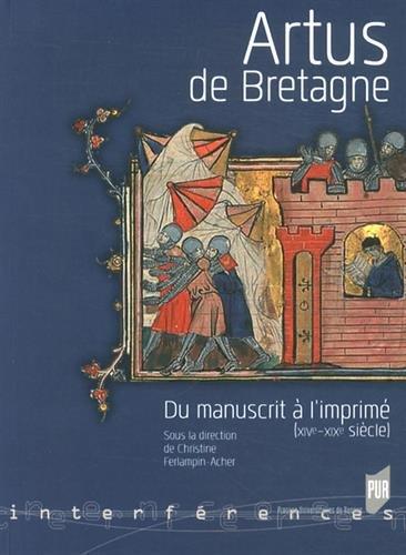 Artus de Bretagne : Du manuscrit à l'imprimé (XIVe-XIXe siècles)
