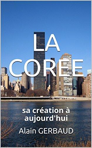 LA COREE: sa création à aujourd'hui par Alain GERBAUD