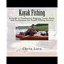 Kayak Fishing: A Guide to Freshwater Rigging, Lures, Baits, and Techniques for Kayak Fishing Success (English Edition)