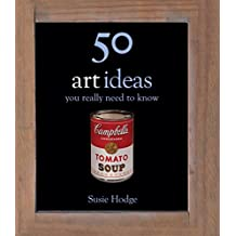 50 Art Ideas: You Really Need to Know (50 Ideas You Really Need to Know series)