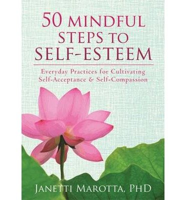 [(50 Mindful Steps to Self-Esteem: Everyday Practices for Cultivating Self-Acceptance and Self-Compassion)] [Author: Janetti Marotta] published on (January, 2014)
