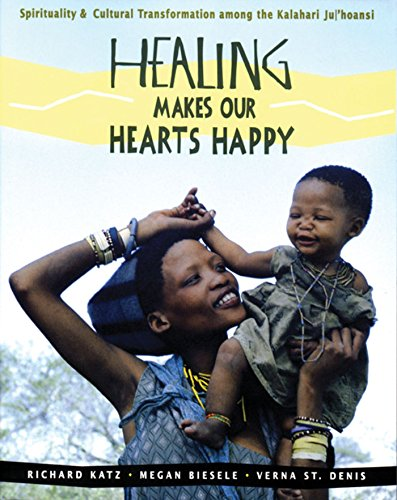 Healing Makes Our Heart Happy: Spirituality and Transformation Among the Juhoansi of the Kalahari por Richard Katz