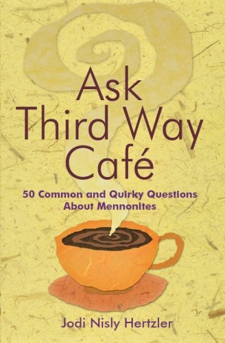 Ask Third Way Cafe 50 Common And Quirky Questions About Mennonites