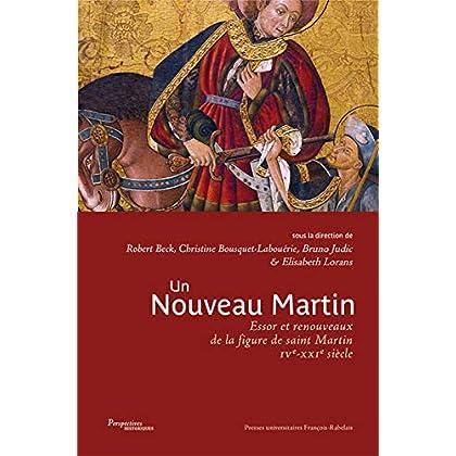 Un nouveau Martin: Essor et renouveaux de la figure de Saint Martin IVe-XXIe siècle