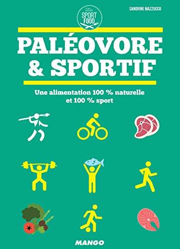 Paléovore & sportif - Une alimentation 100 % naturelle et 100 % sport