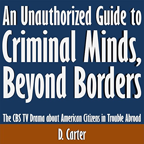 an-unauthorized-guide-to-criminal-minds-beyond-borders-the-cbs-tv-drama-about-american-citizens-in-t