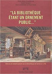 La bibliothèque étant un ornement public... Réforme et embellissements de la Bibliothèque de Genève en 1702