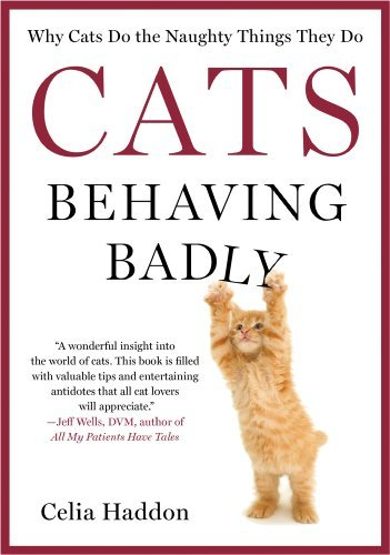 Cats Behaving Badly: Why Cats Do the Naughty Things They Do by Celia Haddon (2013-07-16)