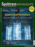 Quanteninformation: Tekeportation - Kryptografie - Quantencomputer (Spektrum Highlights)