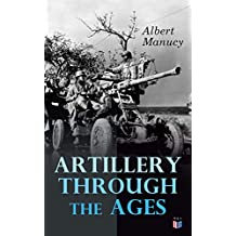Artillery Through the Ages: A Short, Illustrated History of the Cannon, Emphasizing Types Used in America (English Edition)