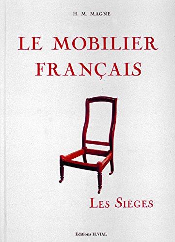 Le Mobilier français : Les Sièges par Henri Marcel Magne