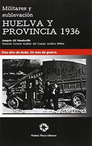 Militares Y Sublevacion Huelva Y Provincia 1936 (Historia) por Joaquin Gil Honduvilla