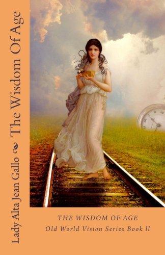 The Wisdom of Age: Old World Vision Series Book ll: Volume 2 por Lady Alta Jean Gallo