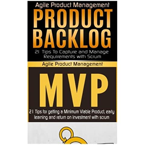 Agile Product Management: Product Backlog 21 Tips & Minimum Viable Product with Scrum (MVP)  21 Tips