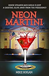 Neon Martini: House Speaker Jack Gould is just a cocktail olive away from the presidency. (English Edition)