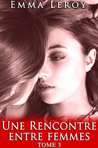 Une Rencontre Entre Femmes (Tome 3): (Érotique, Lesbienne, Interdit, Tabou, Première Fois, LGBT,  Entre Femmes)