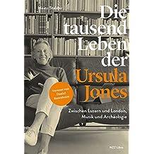 Die tausend Leben der Ursula Jones: Zwischen Luzern und London, Musik und Archäologie