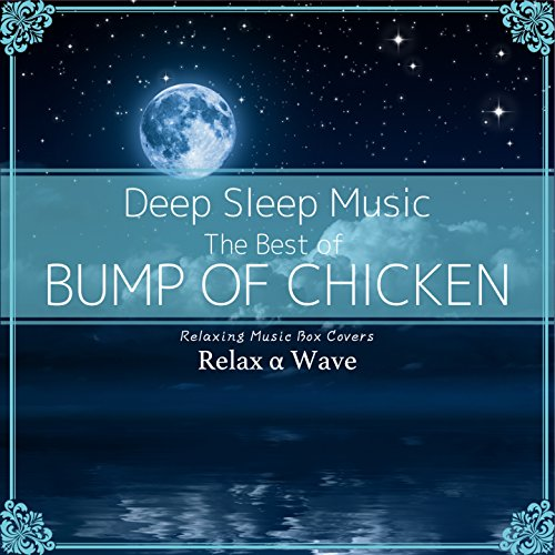 Deep Sleep Music - The Best of Bump of Chicken: Relaxing Music Box Covers Chicken Music Box