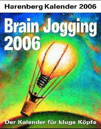 Brain Jogging 2006. Harenberg IQ-Kalender. Der Kalender für kluge Köpfe.