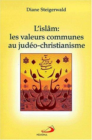 L'Islam. Les valeurs communes au judéo-christianisme par Diane Steigerwald