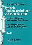 Image de Typische Baukonstruktionen von 1860 bis 1960, Bd.1, Gründungen, Wände, Decken, Dachtragw